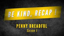 Be Kind, Recap ! - Saison 1 Penny Dreadful