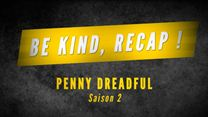 Be Kind, Recap ! - Saison 2 Penny Dreadful