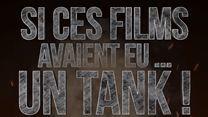 Si ces films avaient eu... Un tank !
