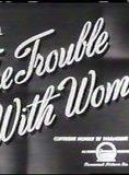 The Trouble with Women
