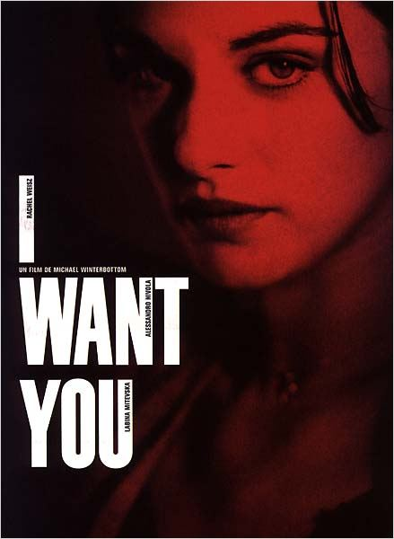 I want you : Affiche Michael Winterbottom, Rachel Weisz