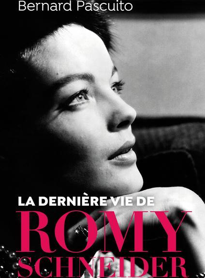 La dernière vie de Romy Schneider de Bernard Pascuito