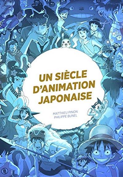 Un siècle d'animation japonaise de Matthieu Pinon et Philippe Bunel